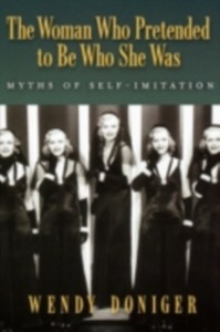 Ebook in inglese Woman Who Pretended to Be Who She Was: Myths of Self-Imitation Doniger, Wendy