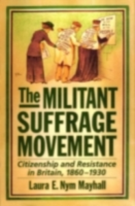 Ebook in inglese Militant Suffrage Movement: Citizenship and Resistance in Britain, 1860-1930 Mayhall, Laura E. Nym
