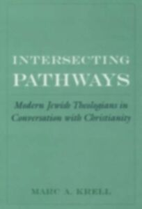 Ebook in inglese Intersecting Pathways: Modern Jewish Theologians in Conversation with Christianity Krell, Marc A.