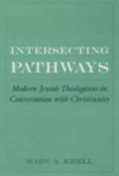 Intersecting Pathways: Modern Jewish Theologians in Conversation with Christianity