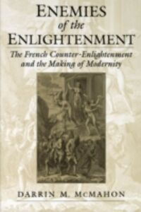Ebook in inglese Enemies of the Enlightenment: The French Counter-Enlightenment and the Making of Modernity McMahon, Darrin M.