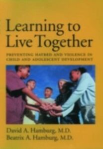 Ebook in inglese Learning to Live Together: Preventing Hatred and Violence in Child and Adolescent Development Hamburg, Beatrix A. , Hamburg, David A.