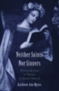 Ebook in inglese Neither Saints Nor Sinners: Writing the Lives of Women in Spanish America Myers, Kathleen Ann