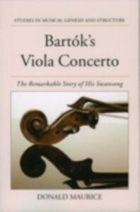 Ebook in inglese Bartok's Viola Concerto: The Remarkable Story of His Swansong Maurice, Donald