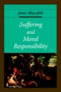 Ebook in inglese Suffering and Moral Responsibility JAMIE, MAYERFELD