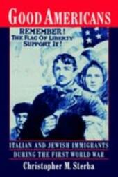 Good Americans: Italian and Jewish Immigrants During the First World War