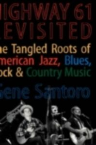 Ebook in inglese Highway 61 Revisited: The Tangled Roots of American Jazz, Blues, Rock, & Country Music Santoro, Gene