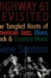 Highway 61 Revisited: The Tangled Roots of American Jazz, Blues, Rock, & Country Music