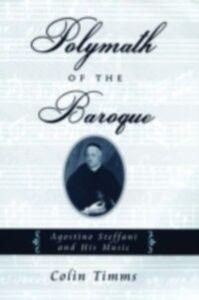 Foto Cover di Polymath of the Baroque: Agostino Steffani and His Music, Ebook inglese di Colin Timms, edito da Oxford University Press