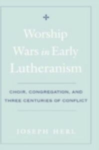 Foto Cover di Worship Wars in Early Lutheranism: Choir, Congregation, and Three Centuries of Conflict, Ebook inglese di Joseph Herl, edito da Oxford University Press