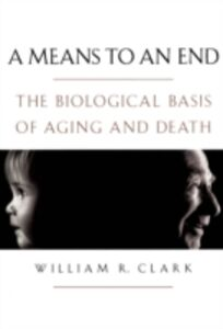Ebook in inglese Means to an End: The Biological Basis of Aging and Death Clark, William R.