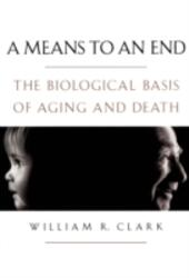 Means to an End: The Biological Basis of Aging and Death