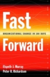 Ebook in inglese Fast Forward: Organizational Change in 100 Days Murray, Elspeth J. , Richardson, Peter R.