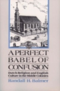 Ebook in inglese Perfect Babel of Confusion: Dutch Religion and English Culture in the Middle Colonies Balmer, Randall