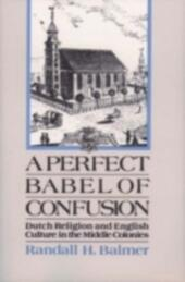 Perfect Babel of Confusion: Dutch Religion and English Culture in the Middle Colonies