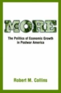 Ebook in inglese More: The Politics of Economic Growth in Postwar America Collins, Robert M.