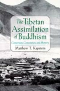 Ebook in inglese Tibetan Assimilation of Buddhism: Conversion, Contestation, and Memory Kapstein, Matthew T.