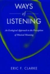 Ways of Listening: An Ecological Approach to the Perception of Musical Meaning