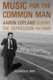 Music for the Common Man Aaron Copland during the Depression and War
