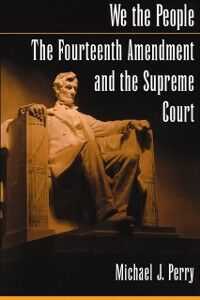 Ebook in inglese We the People: The Fourteenth Amendment and the Supreme Court Perry, Michael J.