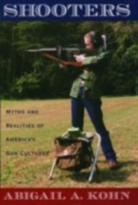 Ebook in inglese Shooters: Myths and Realities of America's Gun Cultures Kohn, Abigail A.