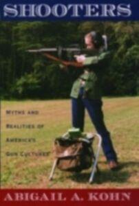 Foto Cover di Shooters: Myths and Realities of America's Gun Cultures, Ebook inglese di Abigail A. Kohn, edito da Oxford University Press