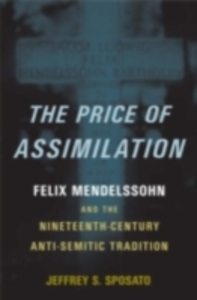 Ebook in inglese Price of Assimilation: Felix Mendelssohn and the Nineteenth-Century Anti-Semitic Tradition Sposato, Jeffrey S.