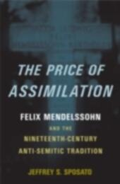 Price of Assimilation: Felix Mendelssohn and the Nineteenth-Century Anti-Semitic Tradition