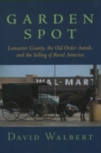 Ebook in inglese Garden Spot: Lancaster County, the Old Order Amish, and the Selling of Rural America Walbert, David