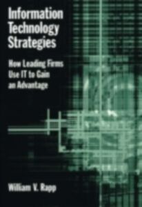 Ebook in inglese Information Technology Strategies: How Leading Firms Use IT to Gain an Advantage Rapp, William V.