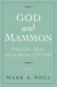 Ebook in inglese God and Mammon: Protestants, Money, and the Market, 1790-1860 -, -