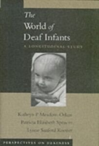 Ebook in inglese World of Deaf Infants: A Longitudinal Study Koester, Lynne Sanford , Meadow-Orlans, Kathryn P. , Spencer, Patricia Elizabeth