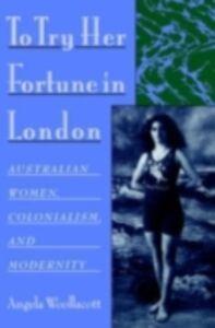 Foto Cover di To Try Her Fortune in London: Australian Women, Colonialism, and Modernity, Ebook inglese di Angela Woollacott, edito da Oxford University Press