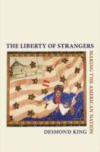 Foto Cover di Liberty of Strangers: Making the American Nation, Ebook inglese di Desmond King, edito da Oxford University Press
