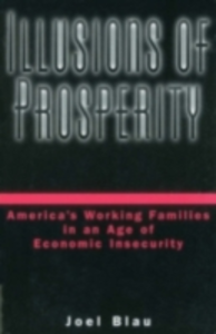 Ebook in inglese Illusions of Prosperity: America's Working Families in an Age of Economic Insecurity Blau, Joel