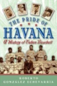 Foto Cover di Pride of Havana: A History of Cuban Baseball, Ebook inglese di Roberto Gonzalez Echevarria, edito da Oxford University Press
