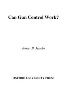 Ebook in inglese Can Gun Control Work? Jacobs, James B.