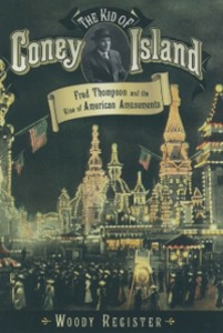 Ebook in inglese Kid of Coney Island: Fred Thompson and the Rise of American Amusements Register, Woody