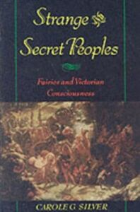 Ebook in inglese Strange and Secret Peoples: Fairies and Victorian Consciousness Silver, Carole G.