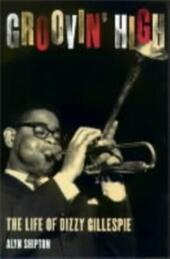 Groovin'High: The Life of Dizzy Gillespie
