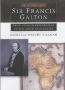Ebook in inglese Life of Sir Francis Galton: From African Exploration to the Birth of Eugenics Gillham, Nicholas Wright