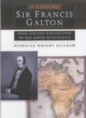 Life of Sir Francis Galton: From African Exploration to the Birth of Eugenics