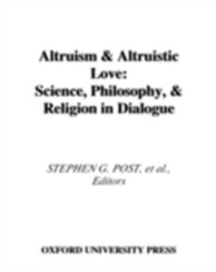 Ebook in inglese Altruism and Altruistic Love: Science, Philosophy, and Religion in Dialogue Hurlbut, William B. , Post, Stephen G. , Schloss, Jeffrey P. , Underwood, Lynn G.
