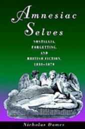 Amnesiac Selves: Nostalgia, Forgetting, and British Fiction, 1810-1870