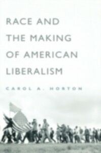 Ebook in inglese Race and the Making of American Liberalism Horton, Carol A.