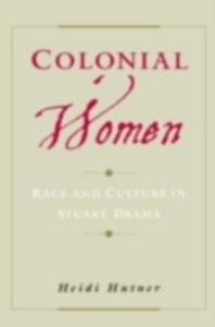 Ebook in inglese Colonial Women: Race and Culture in Stuart Drama Hutner, Heidi
