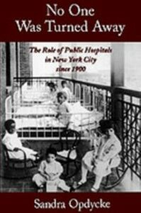 Ebook in inglese No One Was Turned Away: The Role of Public Hospitals in New York City since 1900 Opdycke, Sandra