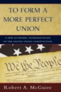 Ebook in inglese To Form A More Perfect Union: A New Economic Interpretation of the United States Constitution McGuire, Robert A.