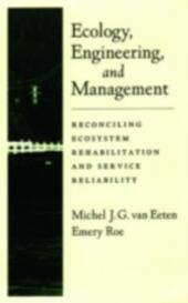 Ecology, Engineering, and Management: Reconciling Ecosystem Rehabilitation and Service Reliability