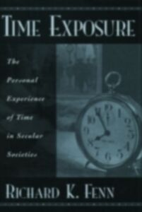 Foto Cover di Time Exposure: The Personal Experience of Time in Secular Societies, Ebook inglese di Richard K. Fenn, edito da Oxford University Press